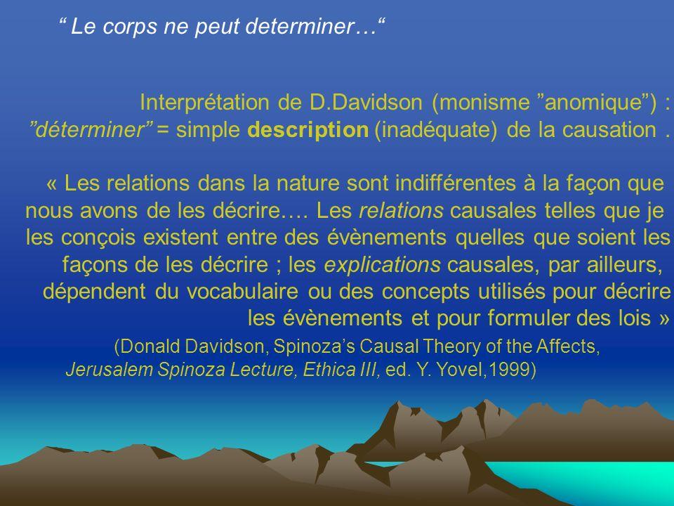 Interprétation de D.Davidson (monisme anomique) : déterminer = simple description (inadéquate) de la causation.