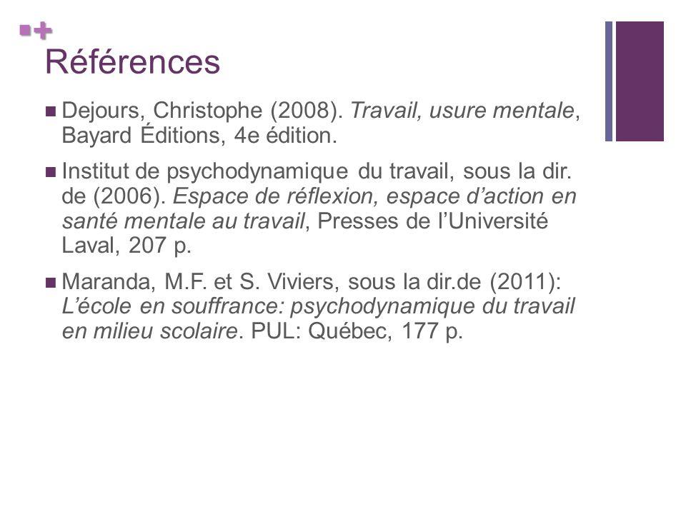 + Références Dejours, Christophe (2008). Travail, usure mentale, Bayard Éditions, 4e édition.