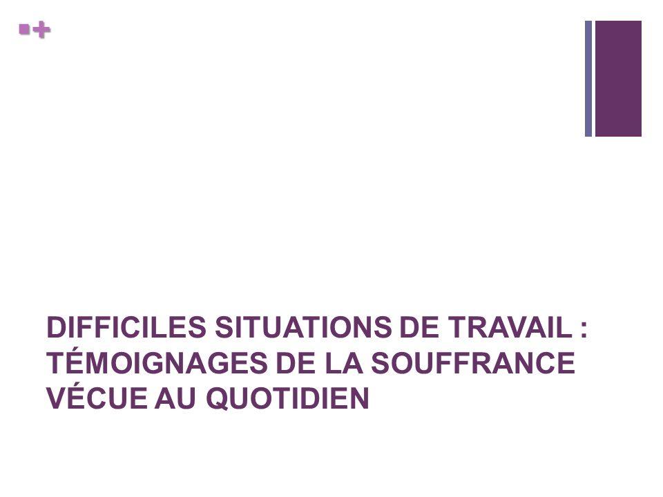 + DIFFICILES SITUATIONS DE TRAVAIL : TÉMOIGNAGES DE LA SOUFFRANCE VÉCUE AU QUOTIDIEN