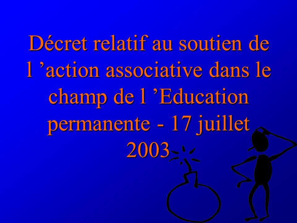 Décret relatif au soutien de l action associative dans le champ de l Education permanente - 17 juillet 2003