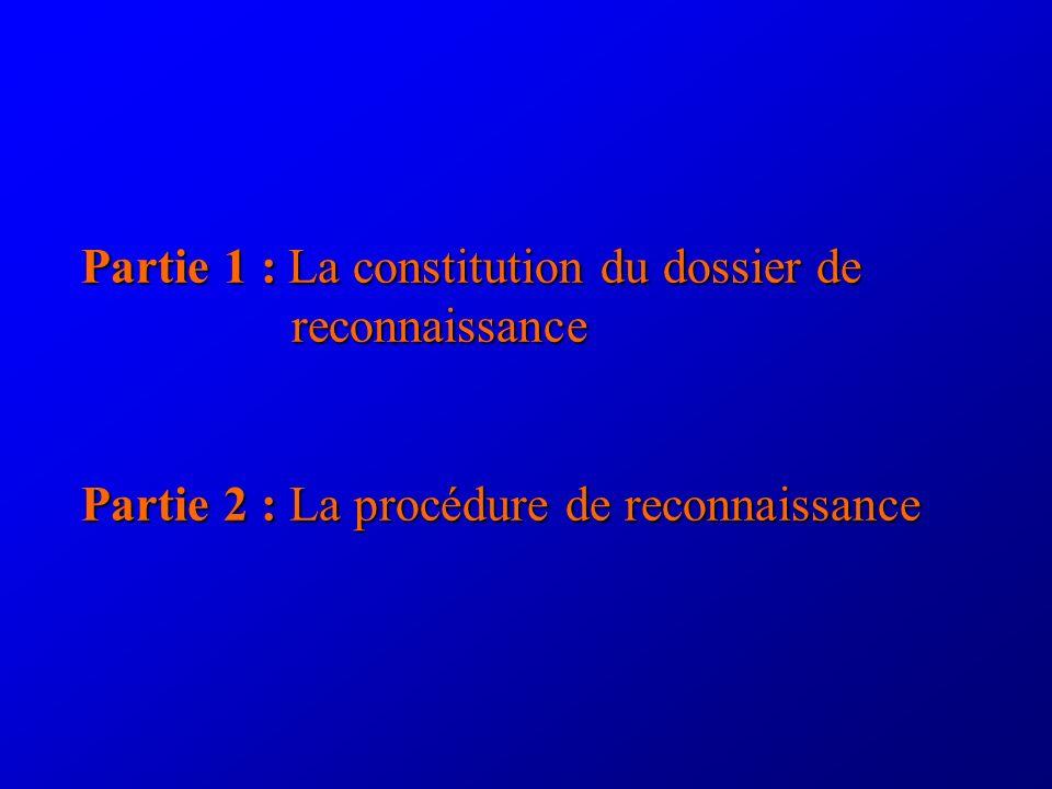 Partie 1 : La constitution du dossier de reconnaissance Partie 2 : La procédure de reconnaissance