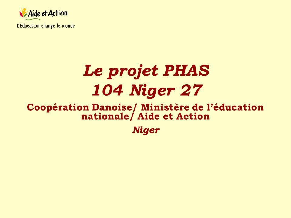 Le projet PHAS 104 Niger 27 Coopération Danoise/ Ministère de léducation nationale/ Aide et Action Niger