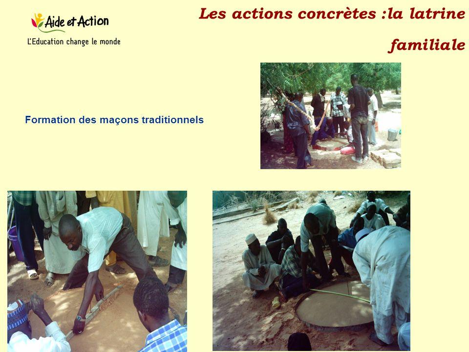 Les actions concrètes :la latrine familiale Formation des maçons traditionnels