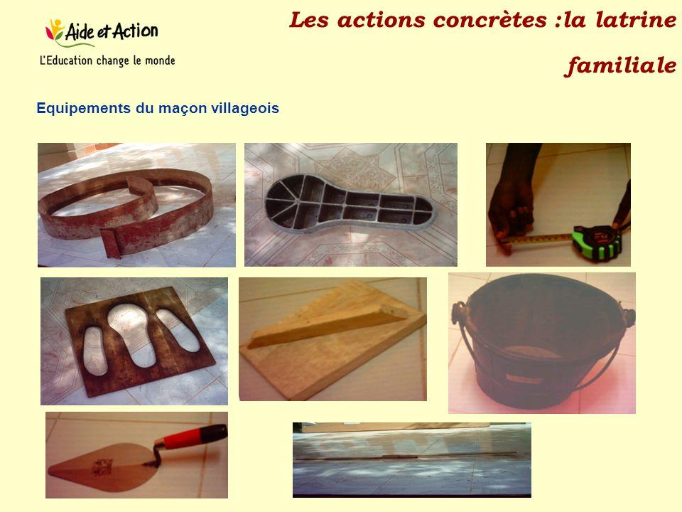 Les actions concrètes :la latrine familiale Equipements du maçon villageois