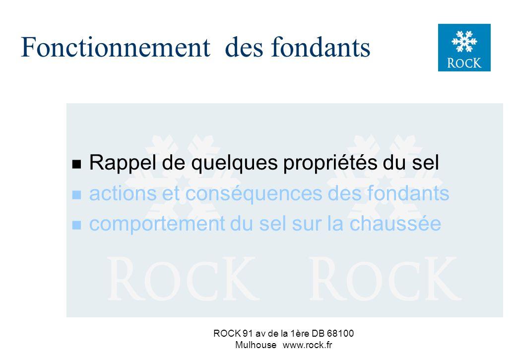 ROCK 91 av de la 1ère DB 68100 Mulhouse www.rock.fr Fonctionnement des fondants n Rappel de quelques propriétés du sel n actions et conséquences des fondants n comportement du sel sur la chaussée