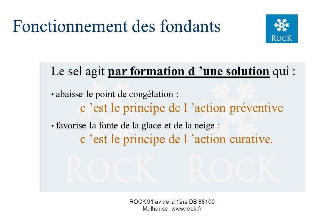 ROCK 91 av de la 1ère DB 68100 Mulhouse www.rock.fr n Rappel de quelques propriétés du sel n actions et conséquences des fondants n comportement du sel sur la chaussée Fonctionnement des fondants