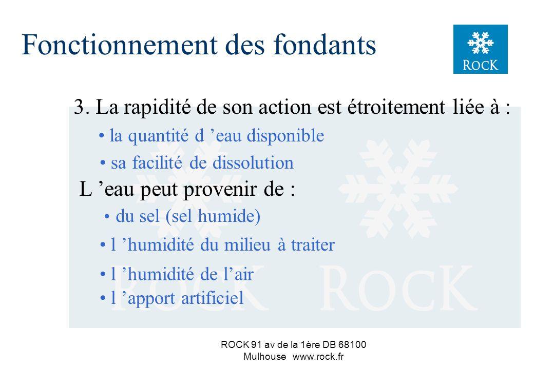 ROCK 91 av de la 1ère DB 68100 Mulhouse www.rock.fr Conséquence fondamentale : un fondant chimique nagit que sous forme de solution. 1. Il a donc beso