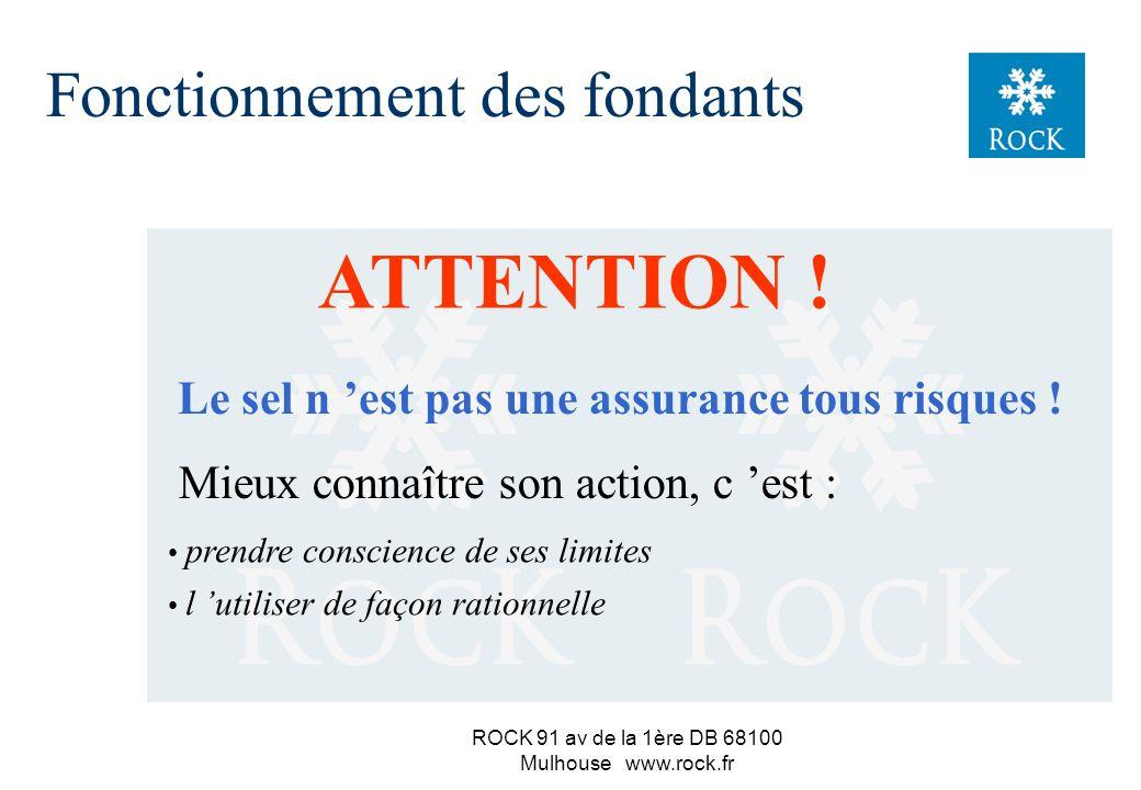 ROCK 91 av de la 1ère DB 68100 Mulhouse www.rock.fr L eau peut provenir de : du sel (sel humide) 3. La rapidité de son action est étroitement liée à :