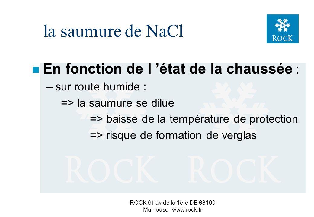 ROCK 91 av de la 1ère DB 68100 Mulhouse www.rock.fr n En curatif : – rapidité d action en fonction de la température, de l hygrométrie, du phénomène, de la pureté et de la granularité du sel –efficace jusqu à -7°/-8°C Le sel en grains