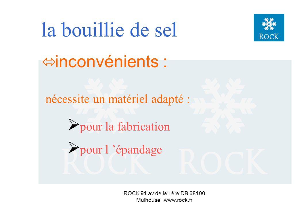ROCK 91 av de la 1ère DB 68100 Mulhouse www.rock.fr Efface les inconvénients et allie les avantages du sel en grains et de la saumure : la bouillie de