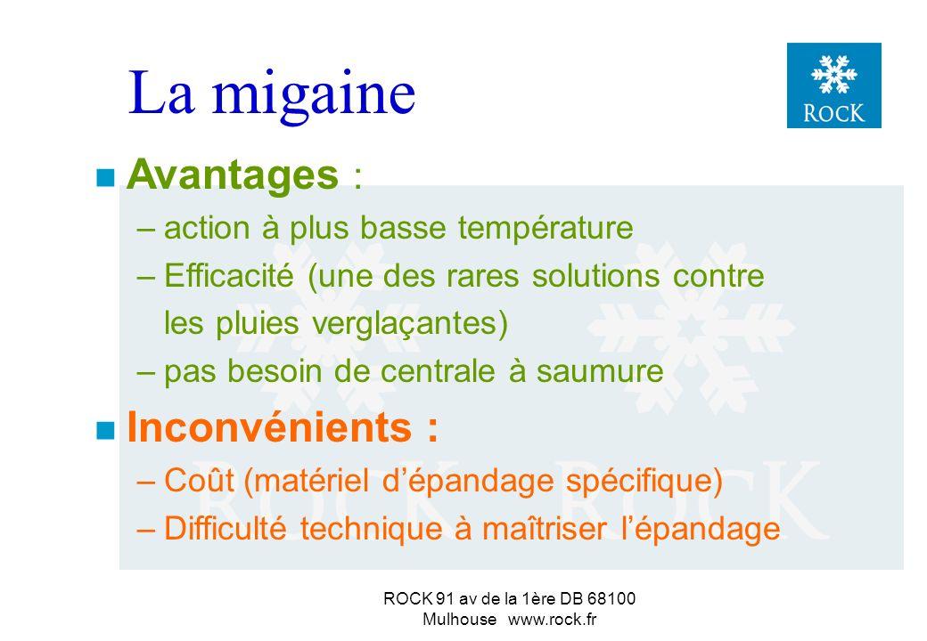 ROCK 91 av de la 1ère DB 68100 Mulhouse www.rock.fr n Mélange de saumure de MgCl 2 (ou de CaCl 2 ) et de NaCl sous forme de cristaux microscopiques à l état de suspension la migaine Aspect de lait