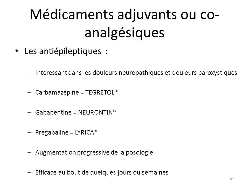 Médicaments adjuvants ou co- analgésiques Les antiépileptiques : – Intéressant dans les douleurs neuropathiques et douleurs paroxystiques – Carbamazép