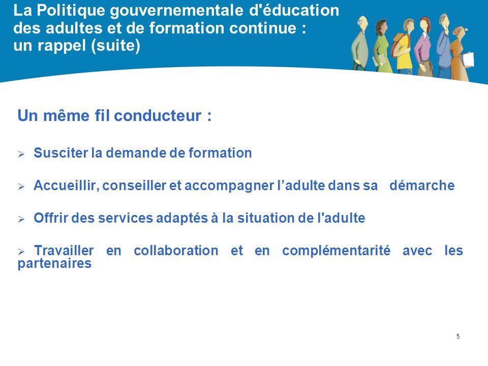 La Politique gouvernementale d'éducation des adultes et de formation continue : un rappel (suite) Un même fil conducteur : Susciter la demande de form