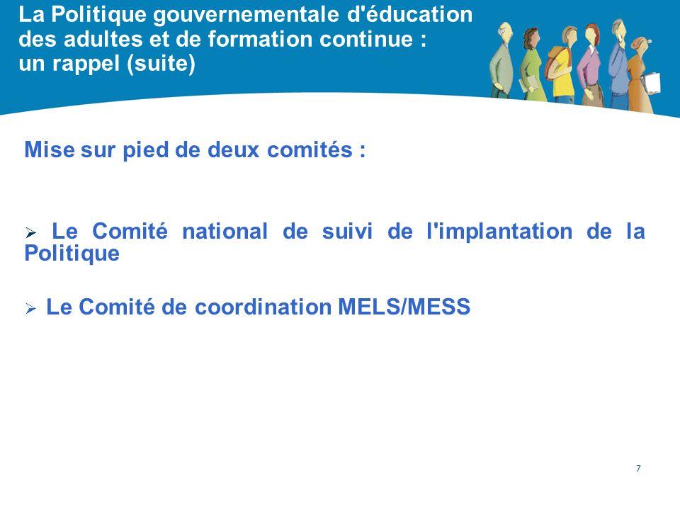 La Politique gouvernementale d'éducation des adultes et de formation continue : un rappel (suite) Mise sur pied de deux comités : Le Comité national d