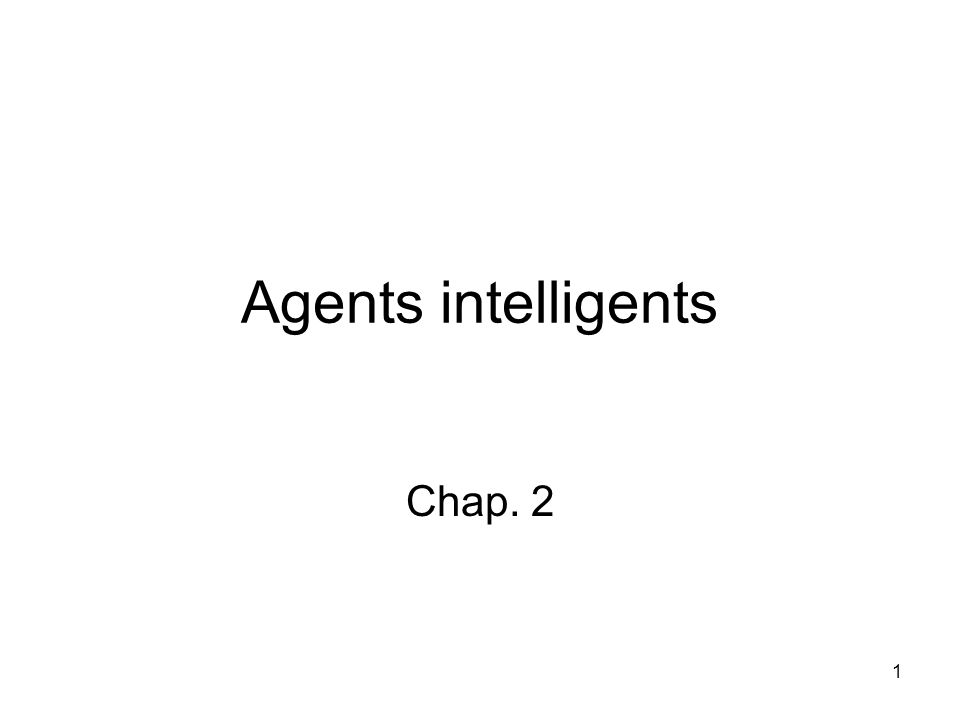 Agents intelligents Chap. 2 1