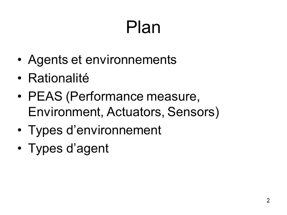 Plan Agents et environnements Rationalité PEAS (Performance measure, Environment, Actuators, Sensors) Types denvironnement Types dagent 2