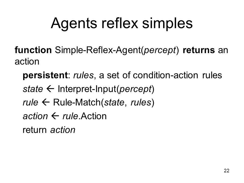 Agents reflex simples function Simple-Reflex-Agent(percept) returns an action persistent: rules, a set of condition-action rules state Interpret-Input