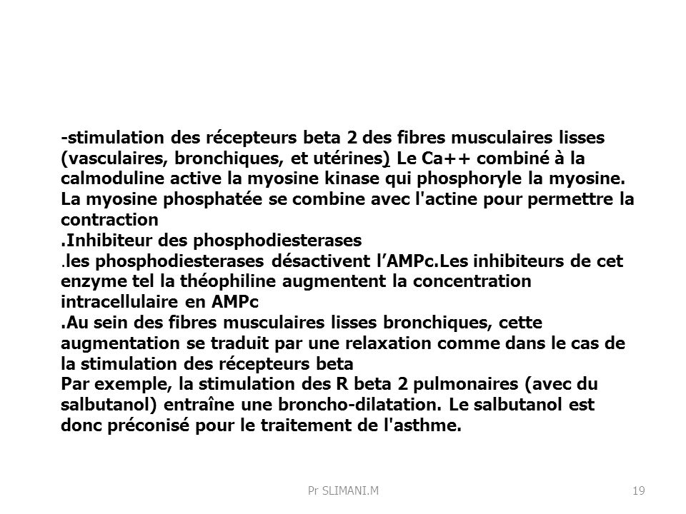 -stimulation des récepteurs beta 2 des fibres musculaires lisses (vasculaires, bronchiques, et utérines) Le Ca++ combiné à la calmoduline active la my