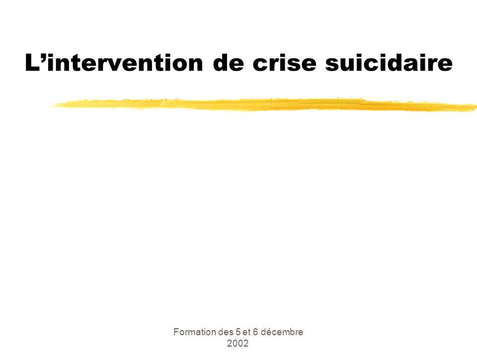 Formation des 5 et 6 décembre 2002 Lintervention de crise suicidaire