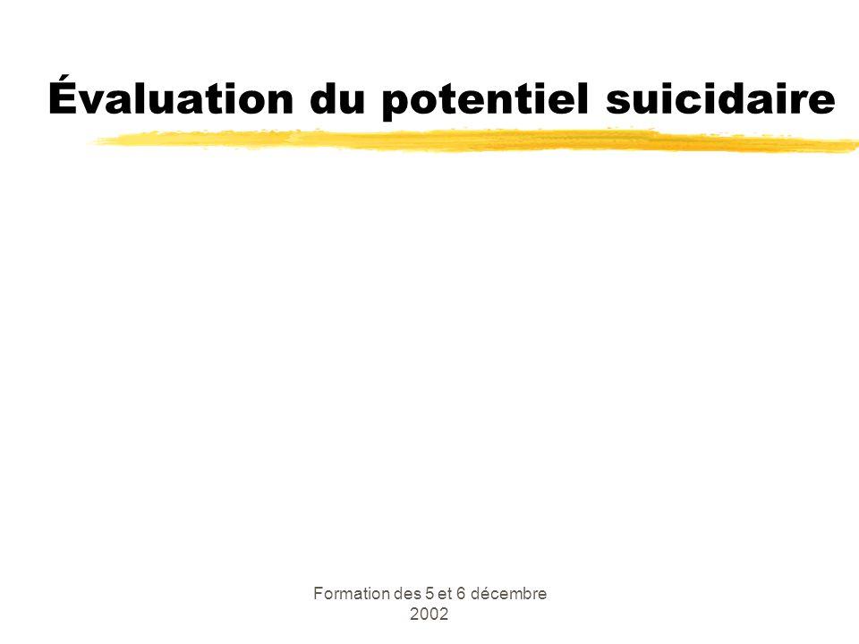 Formation des 5 et 6 décembre 2002 Évaluation du potentiel suicidaire