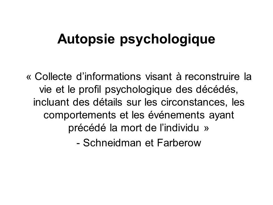 Autopsie psychologique « Collecte dinformations visant à reconstruire la vie et le profil psychologique des décédés, incluant des détails sur les circ
