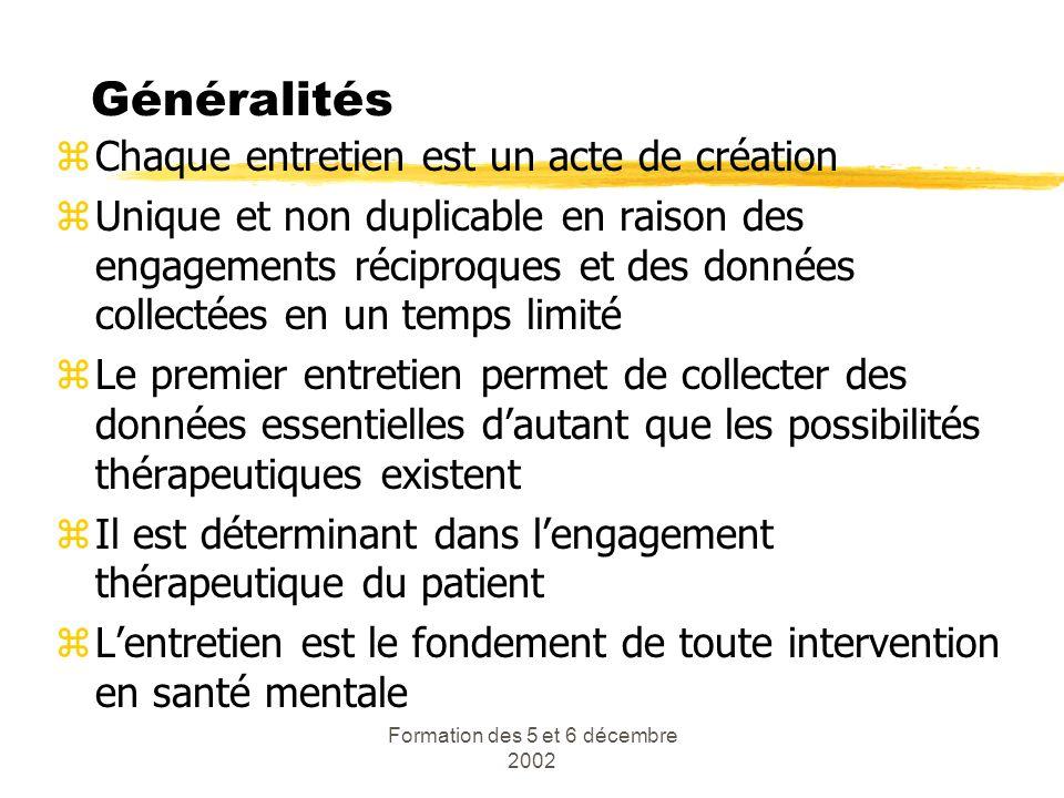 Formation des 5 et 6 décembre 2002 Généralités zChaque entretien est un acte de création zUnique et non duplicable en raison des engagements réciproqu