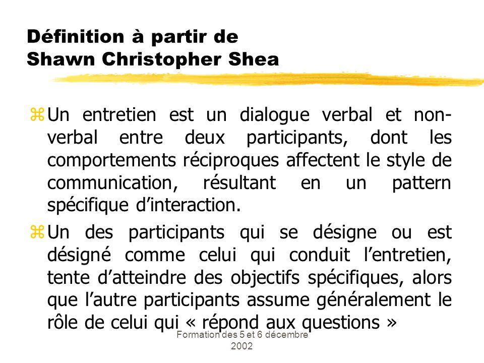 Formation des 5 et 6 décembre 2002 Définition à partir de Shawn Christopher Shea zUn entretien est un dialogue verbal et non- verbal entre deux partic