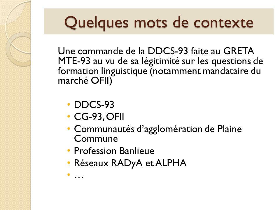 Quelques mots de contexte Une commande de la DDCS-93 faite au GRETA MTE-93 au vu de sa légitimité sur les questions de formation linguistique (notamme