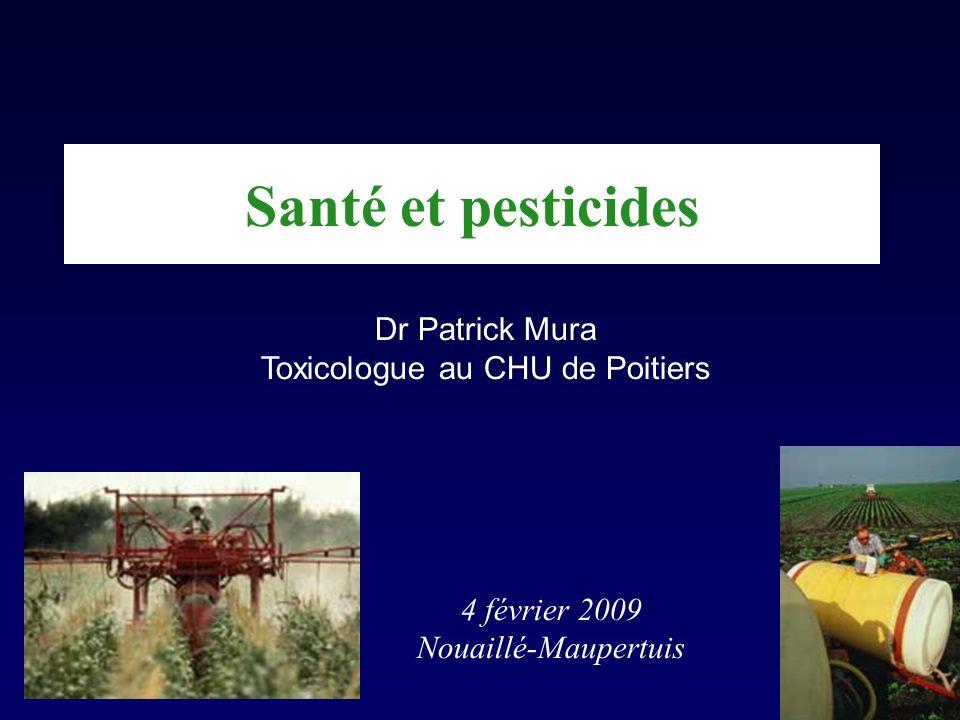 Santé et pesticides Dr Patrick Mura Toxicologue au CHU de Poitiers 4 février 2009 Nouaillé-Maupertuis