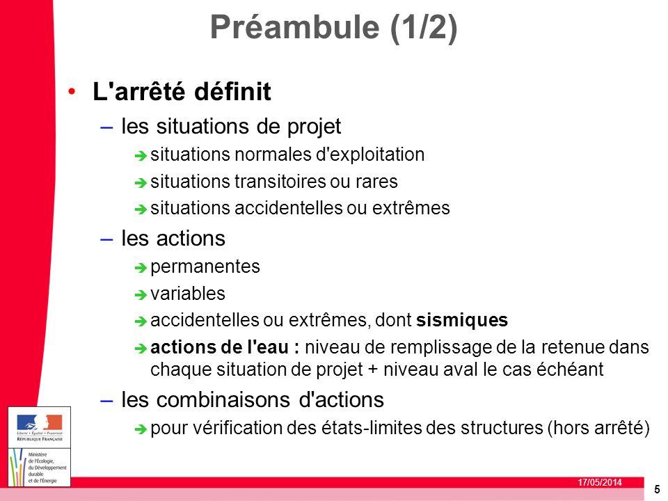 5 17/05/2014 Préambule (1/2) L'arrêté définit –les situations de projet situations normales d'exploitation situations transitoires ou rares situations
