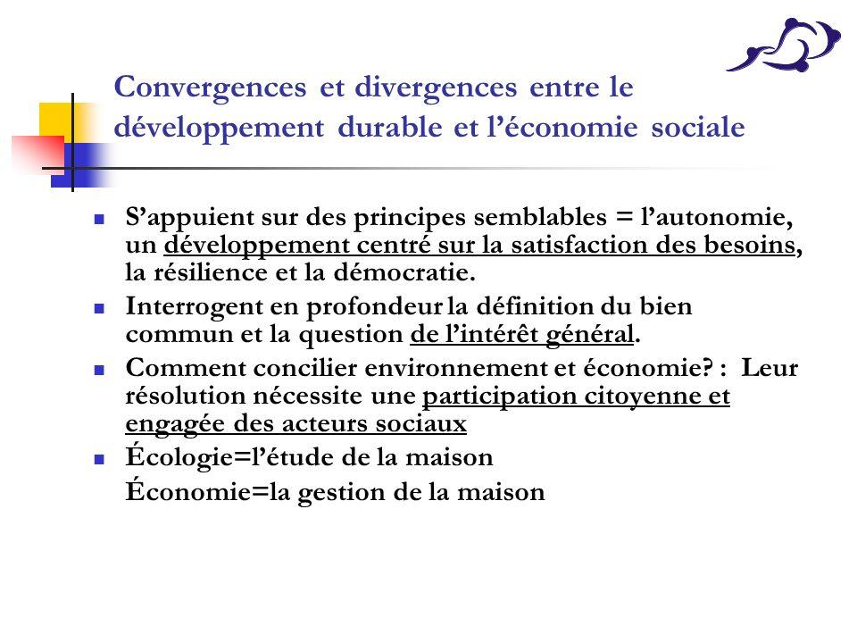 Convergences et divergences entre le développement durable et léconomie sociale Sappuient sur des principes semblables = lautonomie, un développement
