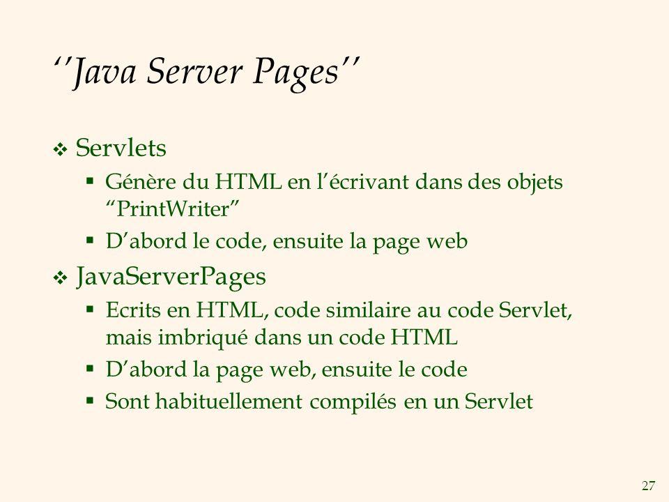27 Java Server Pages Servlets Génère du HTML en lécrivant dans des objets PrintWriter Dabord le code, ensuite la page web JavaServerPages Ecrits en HT