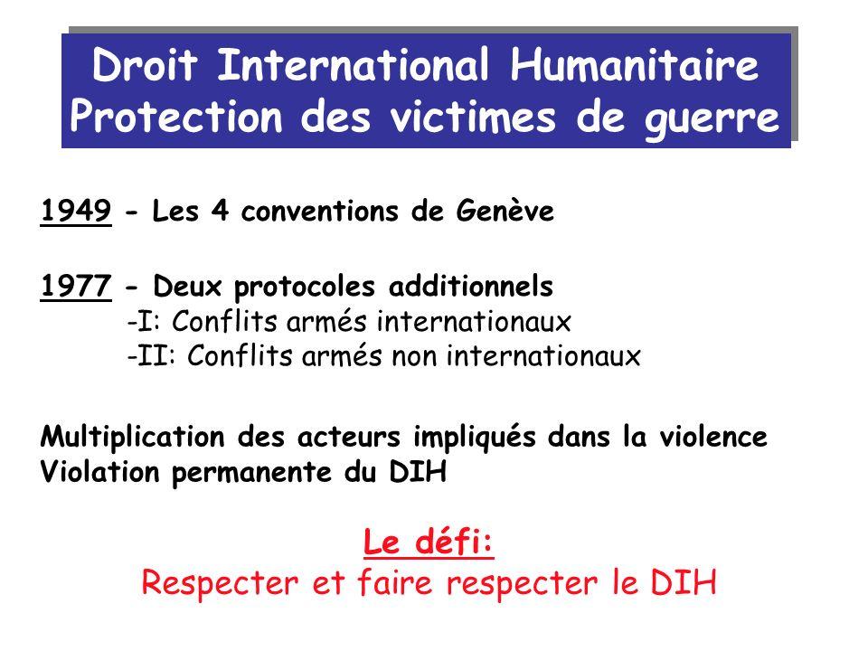 1949 - Les 4 conventions de Genève 1977 - Deux protocoles additionnels -I: Conflits armés internationaux -II: Conflits armés non internationaux Multip