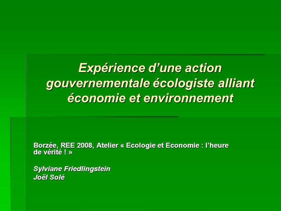 Expérience dune action gouvernementale écologiste alliant économie et environnement Borzée, REE 2008, Atelier « Ecologie et Economie : lheure de vérité .
