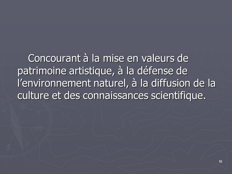 10 Concourant à la mise en valeurs de patrimoine artistique, à la défense de lenvironnement naturel, à la diffusion de la culture et des connaissances scientifique.