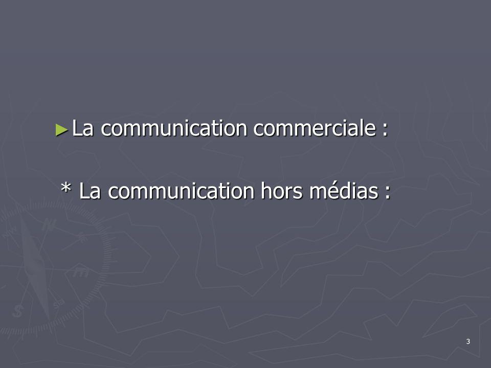 3 La communication commerciale : La communication commerciale : * La communication hors médias : * La communication hors médias :