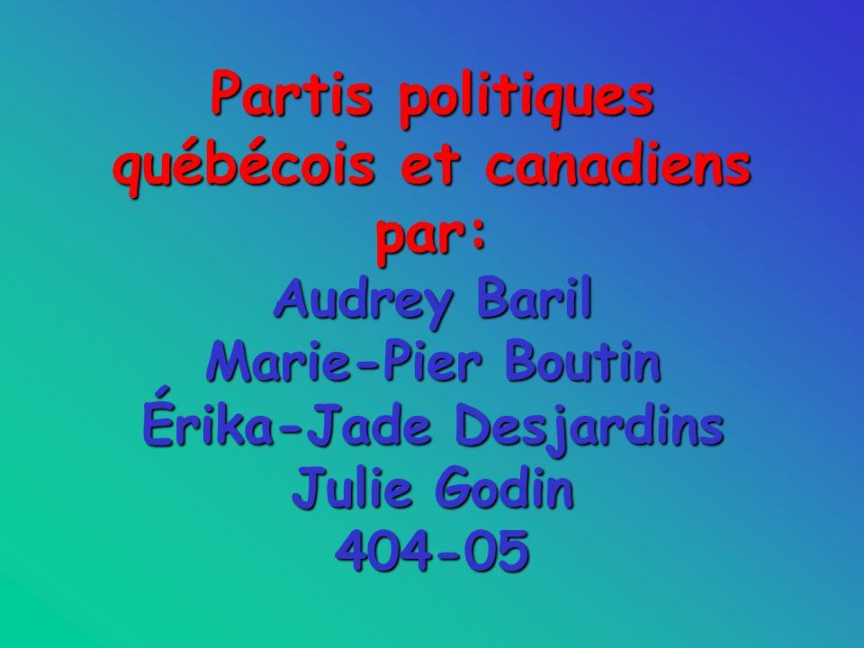 Partis politiques québécois et canadiens par: Audrey Baril Marie-Pier Boutin Érika-Jade Desjardins Julie Godin 404-05