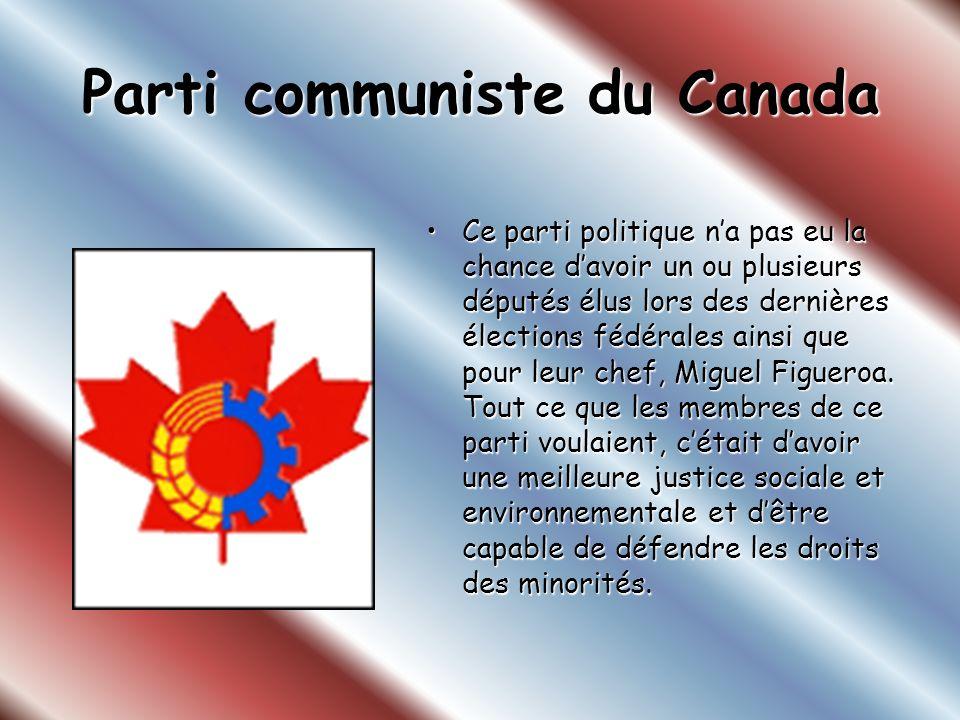 Parti communiste du Canada Ce parti politique na pas eu la chance davoir un ou plusieurs députés élus lors des dernières élections fédérales ainsi que