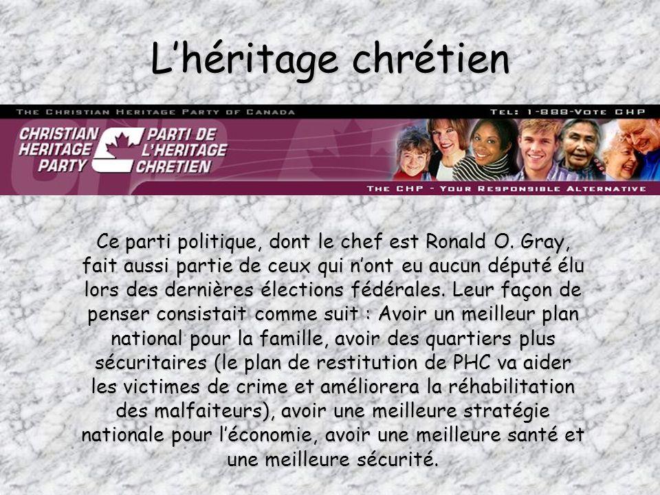 Lhéritage chrétien Ce parti politique, dont le chef est Ronald O. Gray, fait aussi partie de ceux qui nont eu aucun député élu lors des dernières élec