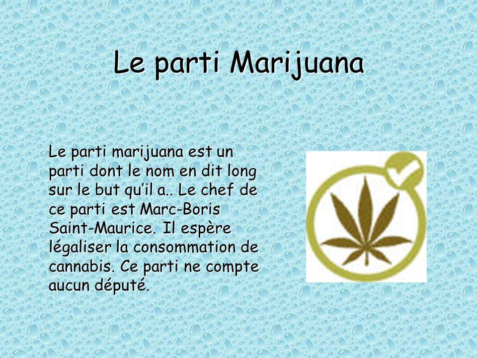 Le parti Marijuana Le parti marijuana est un parti dont le nom en dit long sur le but quil a.. Le chef de ce parti est Marc-Boris Saint-Maurice. Il es