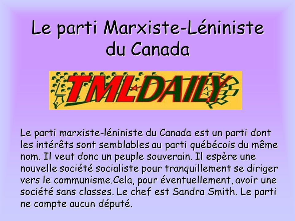 Le parti Marxiste-Léniniste du Canada Le parti marxiste-léniniste du Canada est un parti dont les intérêts sont semblables au parti québécois du même