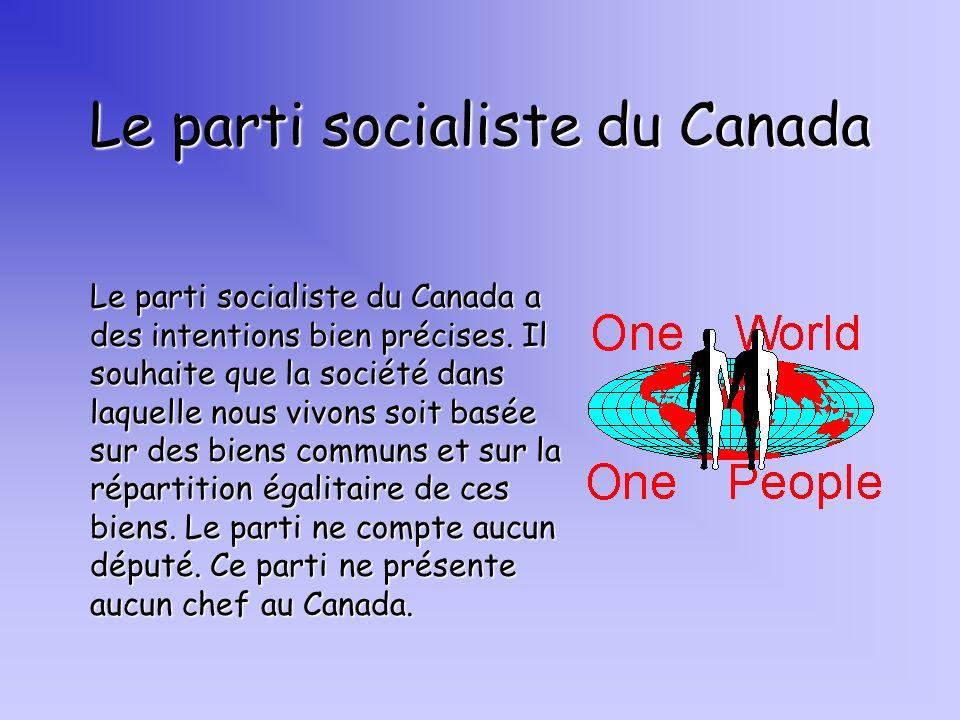Le parti socialiste du Canada Le parti socialiste du Canada a des intentions bien précises. Il souhaite que la société dans laquelle nous vivons soit