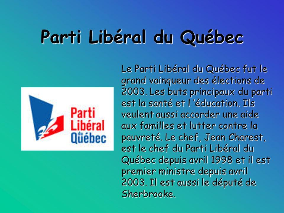 Parti Libéral du Québec Le Parti Libéral du Québec fut le grand vainqueur des élections de 2003. Les buts principaux du parti est la santé et l éducat