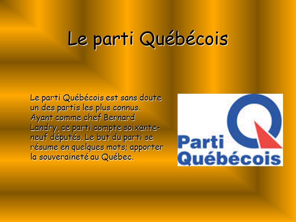 Le parti Québécois Le parti Québécois est sans doute un des partis les plus connus. Ayant comme chef Bernard Landry, ce parti compte soixante- neuf dé