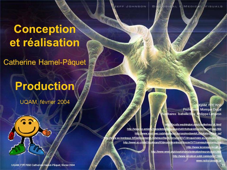 UQAM, FPE7650 Catherine Hamel-Pâquet, février 2004 18 Central Périphérique (nerfs) Voies efférentes Voies afférentes Synthèse synapses Réseaux neurona