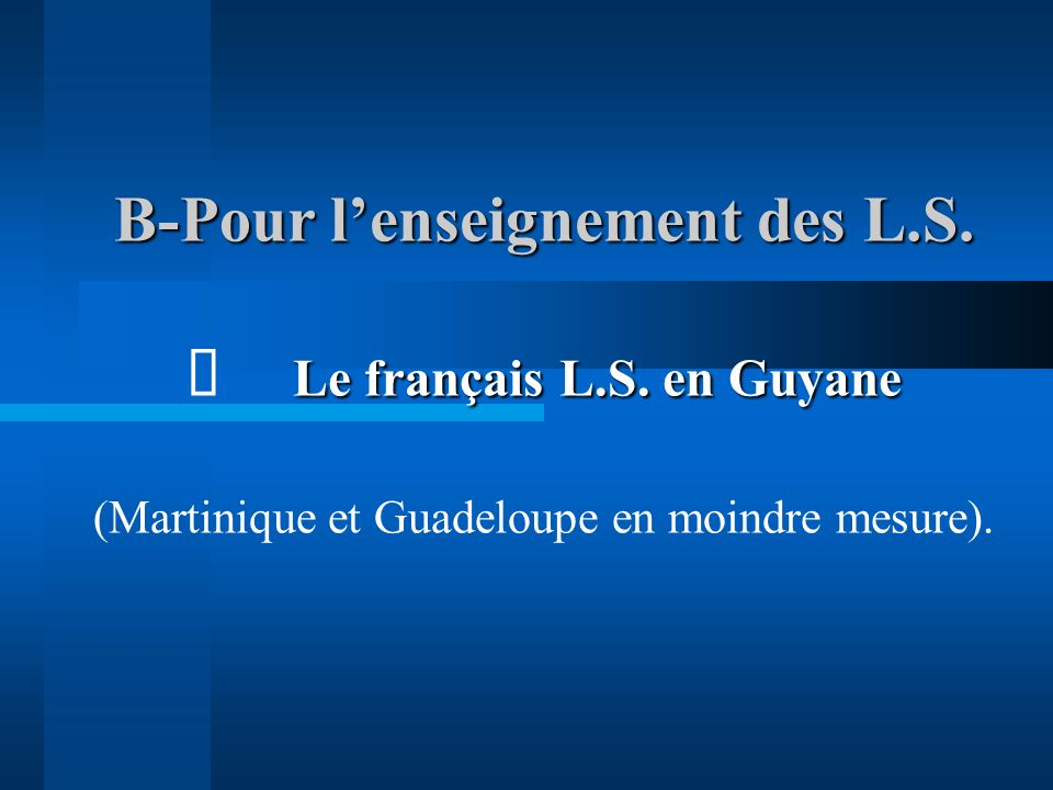 A - Pour lenseignement des L.E. : cas de la Caraïbe et de la Guyane. ðLangues européennes ou créoles dans le contexte américain : ðVariantes dialectal