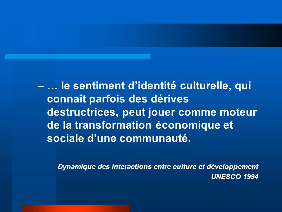 –… le sentiment didentité culturelle, qui connaît parfois des dérives destructrices, peut jouer comme moteur de la transformation économique et sociale dune communauté.