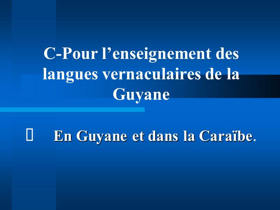 B-Pour lenseignement des L.S. Le français L.S. en Guyane B-Pour lenseignement des L.S. Le français L.S. en Guyane (Martinique et Guadeloupe en moindre