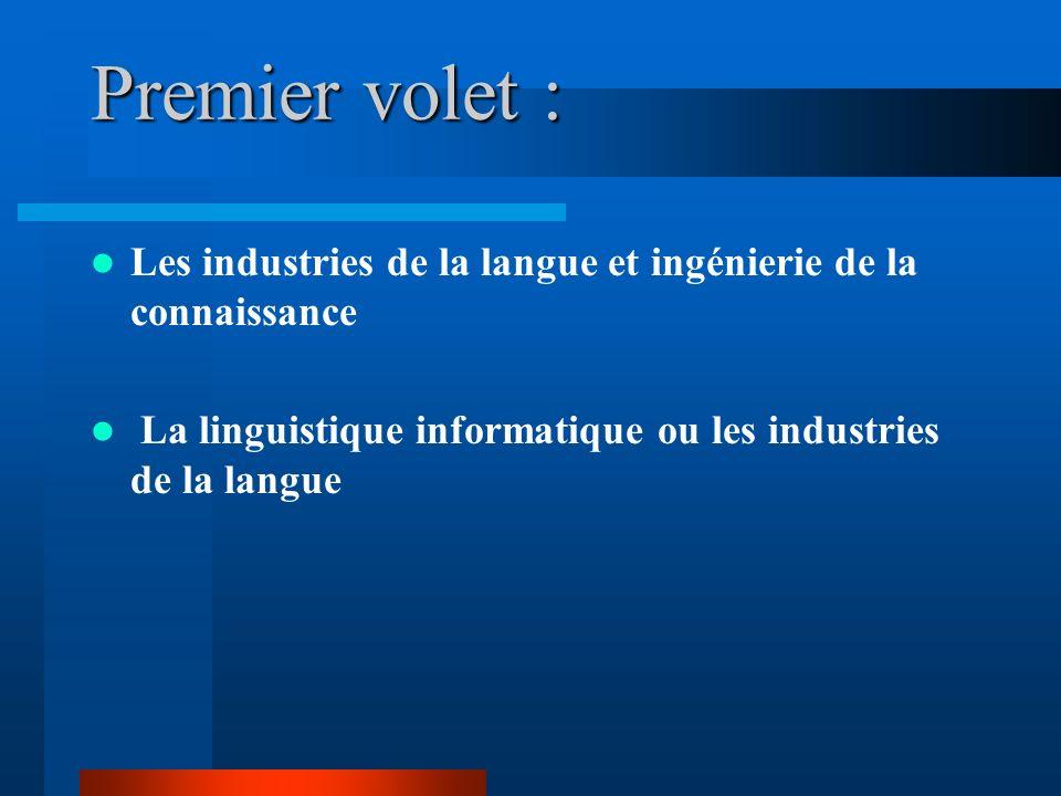 Premier volet : Les industries de la langue et ingénierie de la connaissance La linguistique informatique ou les industries de la langue