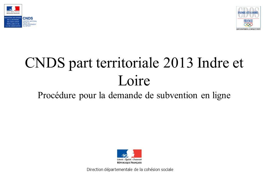 CNDS part territoriale 2013 Indre et Loire Procédure pour la demande de subvention en ligne Direction départementale de la cohésion sociale